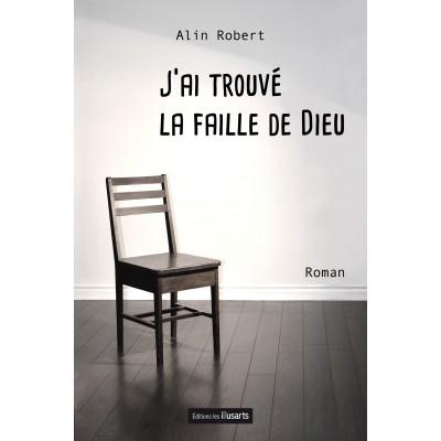 """""""J'ai trouvé la faille de Dieu"""" écrit par Alin Robert"""